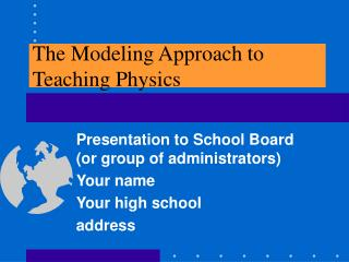The Modeling Approach to Teaching Physics
