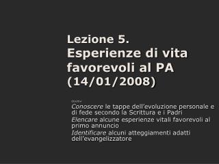 Lezione 5.  Esperienze di vita favorevoli al PA (14/01/2008)