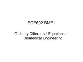 ECE602 BME I Ordinary Differential Equations in Biomedical Engineering