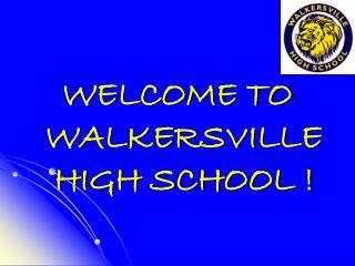 WELCOME TO WALKERSVILLE HIGH SCHOOL !