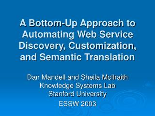 A Bottom-Up Approach to Automating Web Service Discovery, Customization, and Semantic Translation
