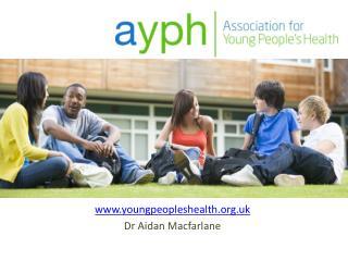 youngpeopleshealth.uk Dr Aidan Macfarlane
