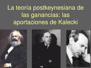 La teoría postkeynesiana de las ganancias: las aportaciones de Kalecki