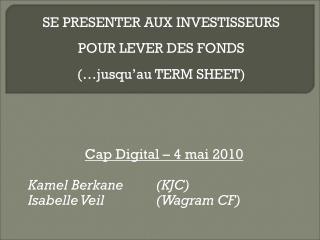 Cap Digital – 4 mai 2010 Kamel Berkane (KJC)  Isabelle Veil (Wagram CF) 