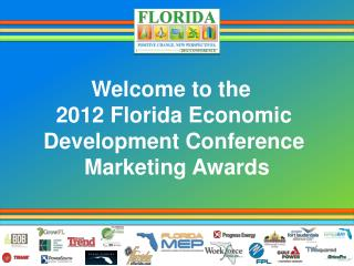 Welcome to the   2012 Florida Economic  Development Conference  Marketing Awards
