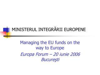 MINISTERUL INTEG RĂRII EUROPENE