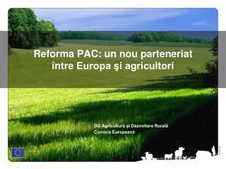Reforma PAC: un nou parteneriat  î ntre  Europa şi agricultori