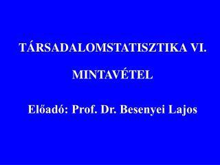 TÁRSADALOMSTATISZTIKA VI. MINTAVÉTEL Előadó: Prof. Dr. Besenyei Lajos