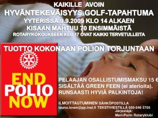 KAIKILLE   AVOIN  HYVÄNTEKEVÄISYYS GOLF-TAPAHTUMA YYTERISSÄ 9.9.2009 KLO  14 ALKAEN