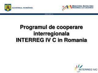 Programul de cooperare interregionala  INTERREG IV C in Romania