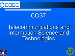 COST Telecommunications and Information Science and Technologies