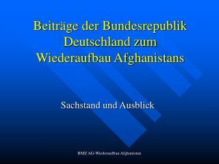 Beiträge der Bundesrepublik Deutschland zum  Wiederaufbau Afghanistans