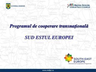 Programul de cooperare transna ţ ional ă SUD ESTUL EUROPEI