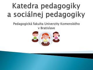 Katedra pedagogiky  a sociálnej pedagogiky