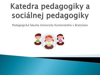 Katedra pedagogiky a soci�lnej pedagogiky