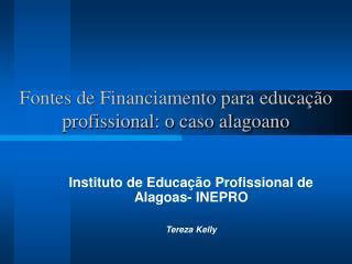 Fontes de Financiamento para educação profissional: o caso alagoano
