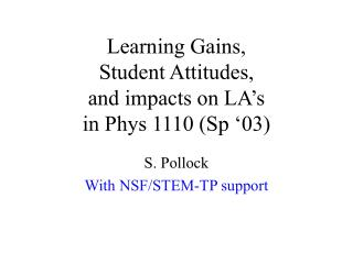 Learning Gains, Student Attitudes, and impacts on LA's in Phys 1110 (Sp '03)