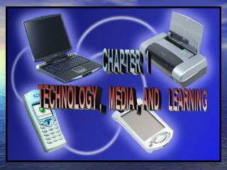 CHAPTER  1  TECHNOLOGY ,   MEDIA ,  AND    LEARNING