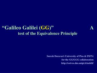 """Galileo Galilei ( GG )""                           A  test of the Equivalence Principle"