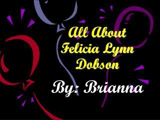 All About  Felicia Lynn Dobson
