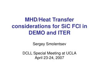 MHD/Heat Transfer considerations for SiC FCI in DEMO and ITER
