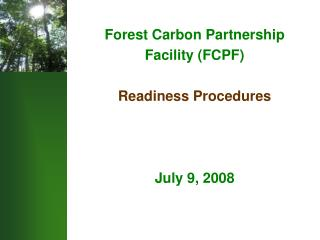 Forest Carbon Partnership  Facility (FCPF) Readiness Procedures July 9, 2008