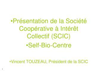Présentation de la Société Coopérative à Intérêt Collectif (SCIC)  Self-Bio-Centre
