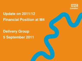 Update on 2011/12 Financial Position at M4 Delivery Group 5 September 2011
