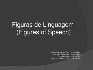 Figuras de Linguagem  (Figures  of  Speech) Arthur Moreira dos Reis (13/0022209)