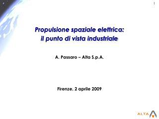 Propulsione spaziale elettrica:  il punto di vista industriale A. Passaro – Alta S.p.A.