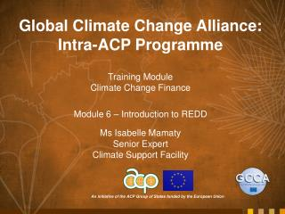 Global Climate Change Alliance:  Intra-ACP Programme Training Module Climate Change Finance