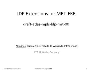 LDP Extensions for MRT-FRR draft-atlas-mpls-ldp-mrt-00