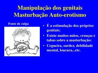 Manipulação dos genitais Masturbação Auto-erotismo