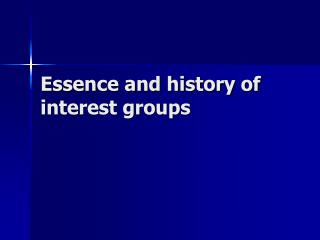 Essence and history of interest groups