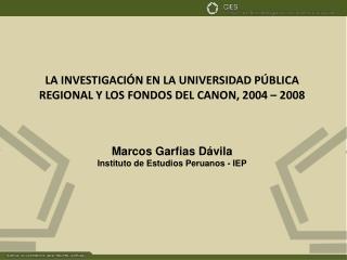 LA INVESTIGACIÓN EN LA UNIVERSIDAD PÚBLICA REGIONAL Y LOS FONDOS DEL CANON, 2004 – 2008