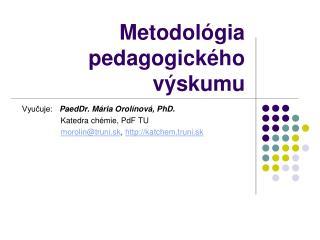 Metodológia  pedagogického  výskumu