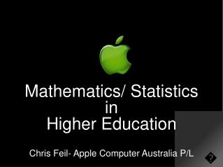Mathematics/ Statistics in  Higher Education Chris Feil- Apple Computer Australia P/L