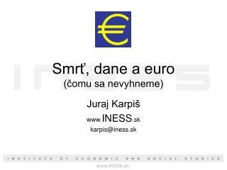 Smrť, dane a euro (čomu sa nevyhneme)