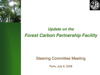 Update on the Forest Carbon Partnership Facility Steering Committee Meeting Paris, July 9, 2008