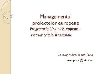 Managementul proiectelor europene Programele Uniunii Europene  –  instrumentele structurale