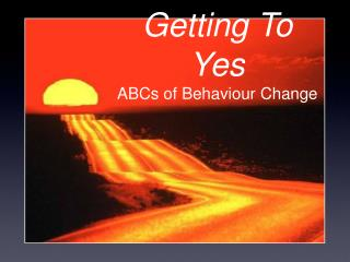 Getting To Yes ABCs of Behaviour Change
