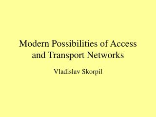 Modern Possibilities of Access and Transport Networks
