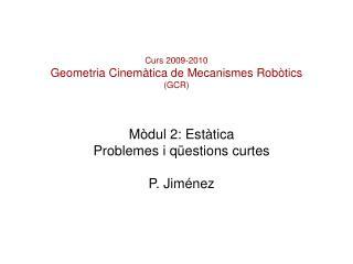 Curs 2009-2010 Geometria Cinemàtica de Mecanismes Robòtics (GCR)