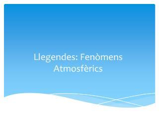 Llegendes: Fenòmens Atmosfèrics