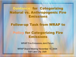 WRAP Fire Emissions Joint Forum WRAP Board Meeting November 10, 2004 Salt Lake City, Utah