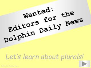 Wanted: Editors for the  Dolphin Daily News