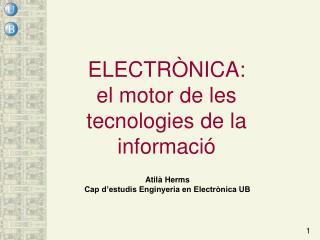 ELECTRÒNICA:  el motor de les tecnologies de la informació