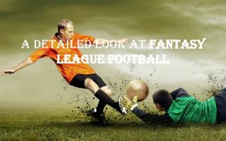 A Detailed Look at Fantasy League Football