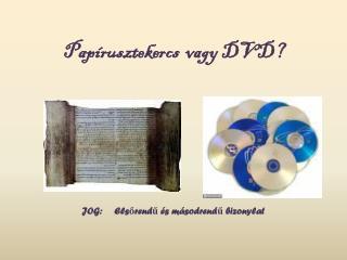 Papírusztekercs   vagy DVD?