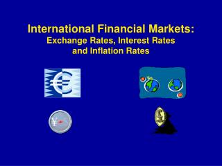 International Financial Markets: Exchange Rates, Interest Rates  and Inflation Rates